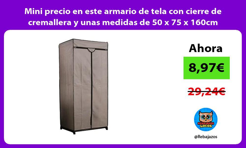 Mini precio en este armario de tela con cierre de cremallera y unas medidas de 50 x 75 x 160cm