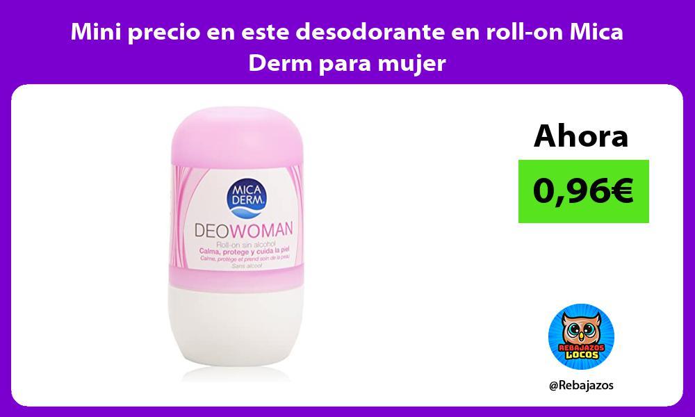 Mini precio en este desodorante en roll on Mica Derm para mujer