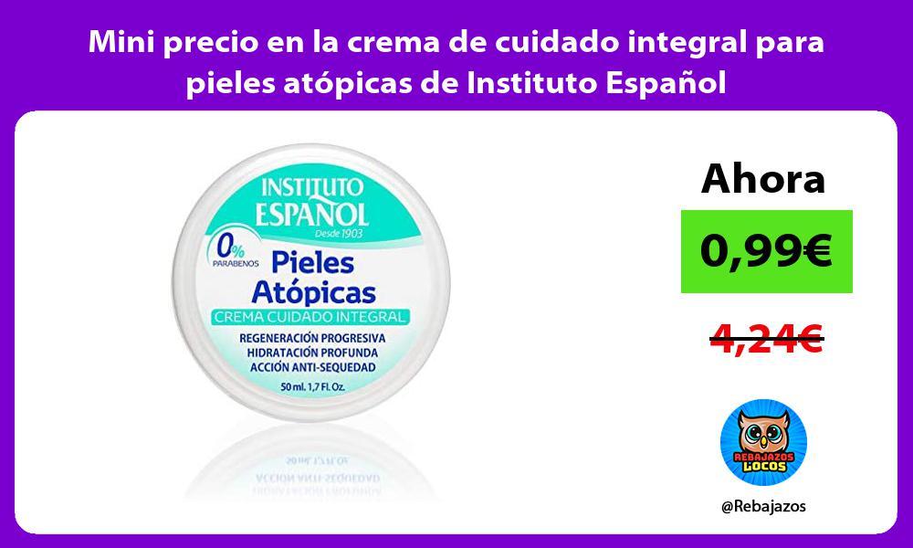 Mini precio en la crema de cuidado integral para pieles atopicas de Instituto Espanol