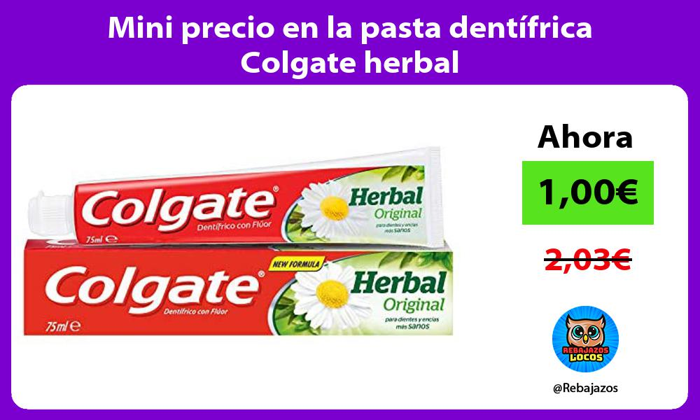 Mini precio en la pasta dentifrica Colgate herbal