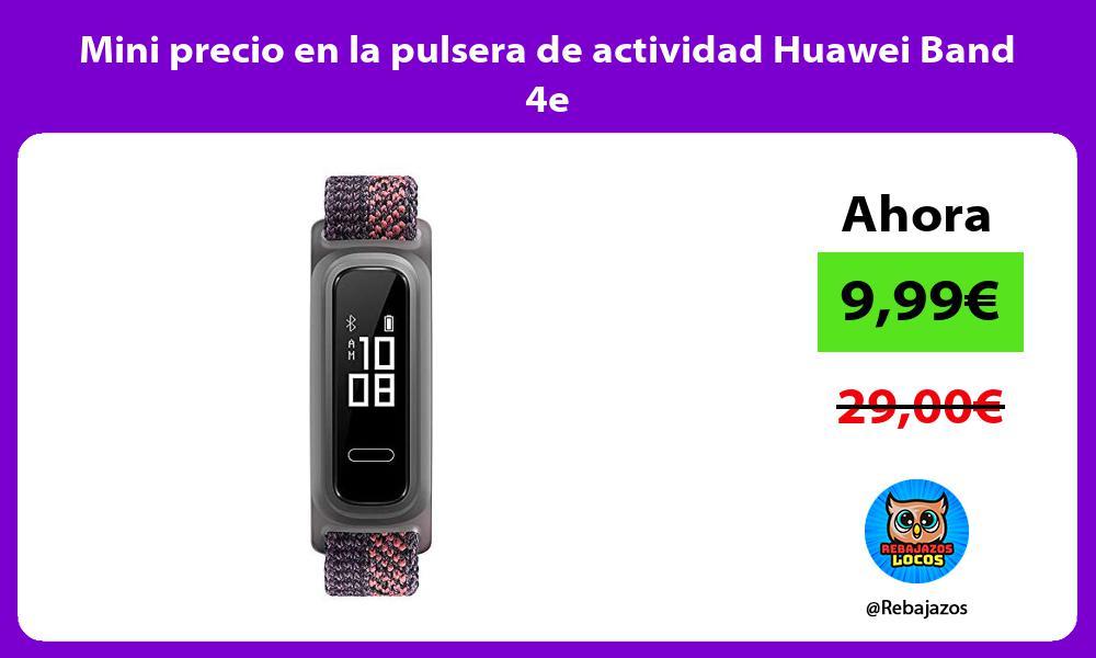 Mini precio en la pulsera de actividad Huawei Band 4e