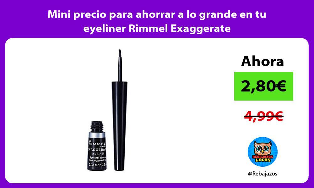Mini precio para ahorrar a lo grande en tu eyeliner Rimmel Exaggerate