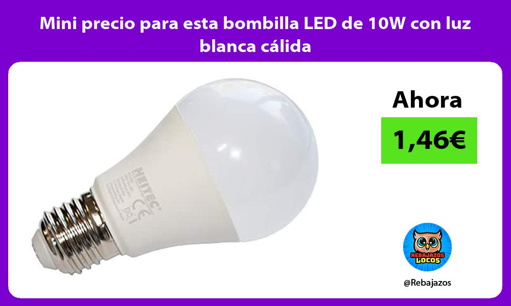 Mini precio para esta bombilla LED de 10W con luz blanca calida