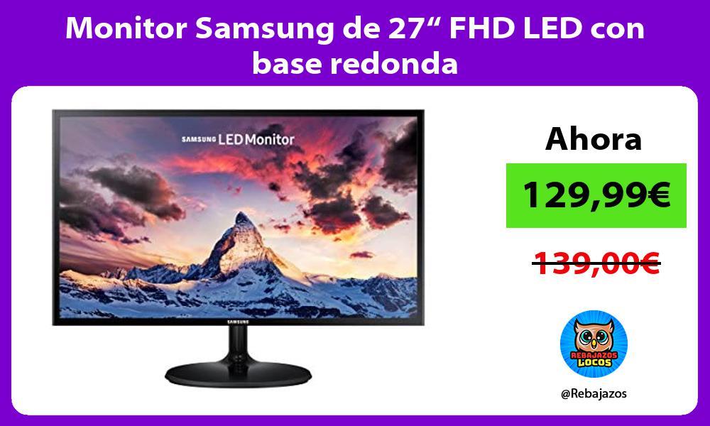 Monitor Samsung de 27 FHD LED con base redonda
