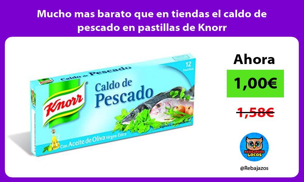 Mucho mas barato que en tiendas el caldo de pescado en pastillas de Knorr