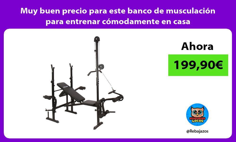 Muy buen precio para este banco de musculacion para entrenar comodamente en casa