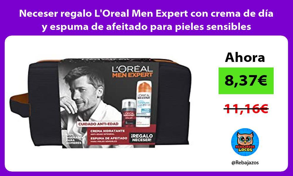 Neceser regalo LOreal Men Expert con crema de dia y espuma de afeitado para pieles sensibles