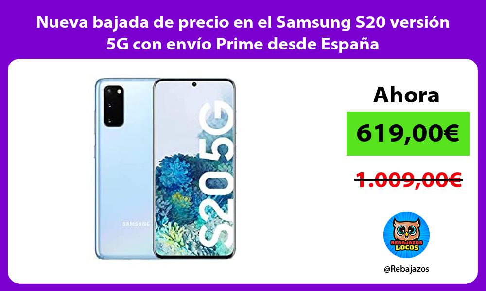 Nueva bajada de precio en el Samsung S20 version 5G con envio Prime desde Espana
