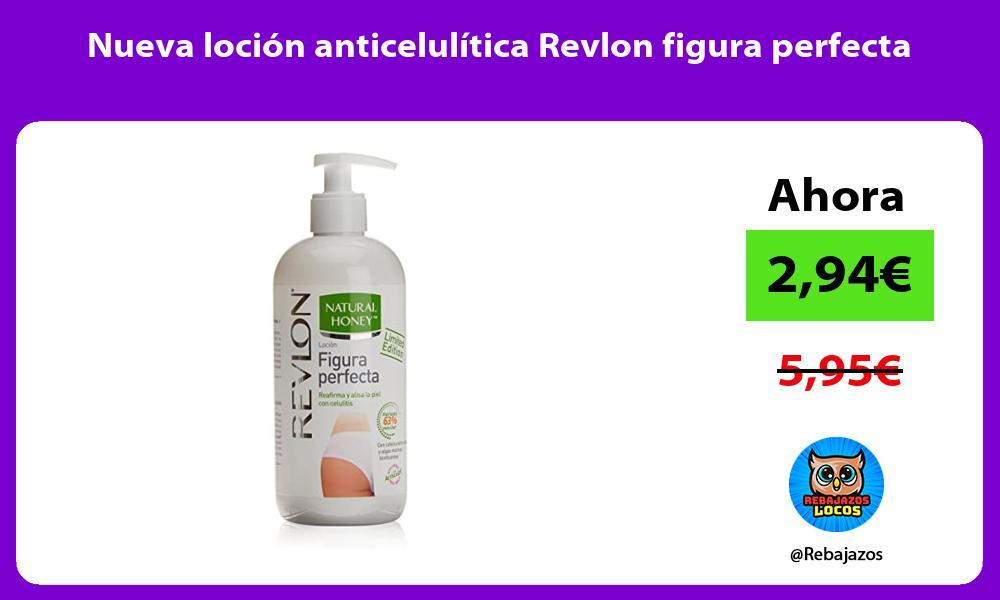 Nueva locion anticelulitica Revlon figura perfecta