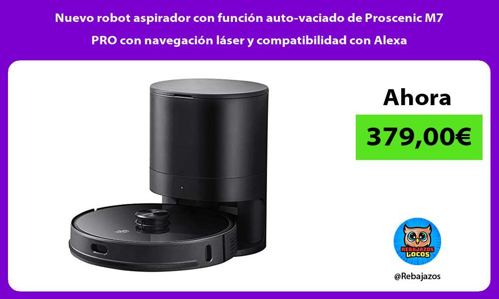 Nuevo robot aspirador con funcion auto vaciado de Proscenic M7 PRO con navegacion laser y compatibilidad con Alexa