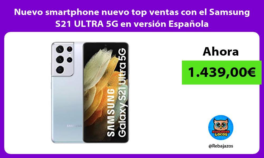 Nuevo smartphone nuevo top ventas con el Samsung S21 ULTRA 5G en version Espanola