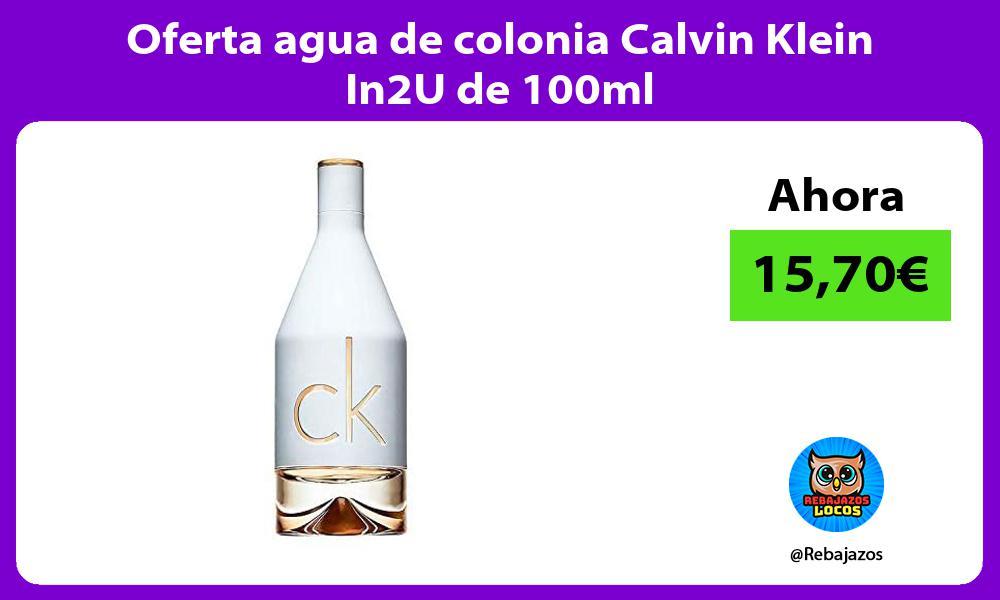 Oferta agua de colonia Calvin Klein In2U de 100ml
