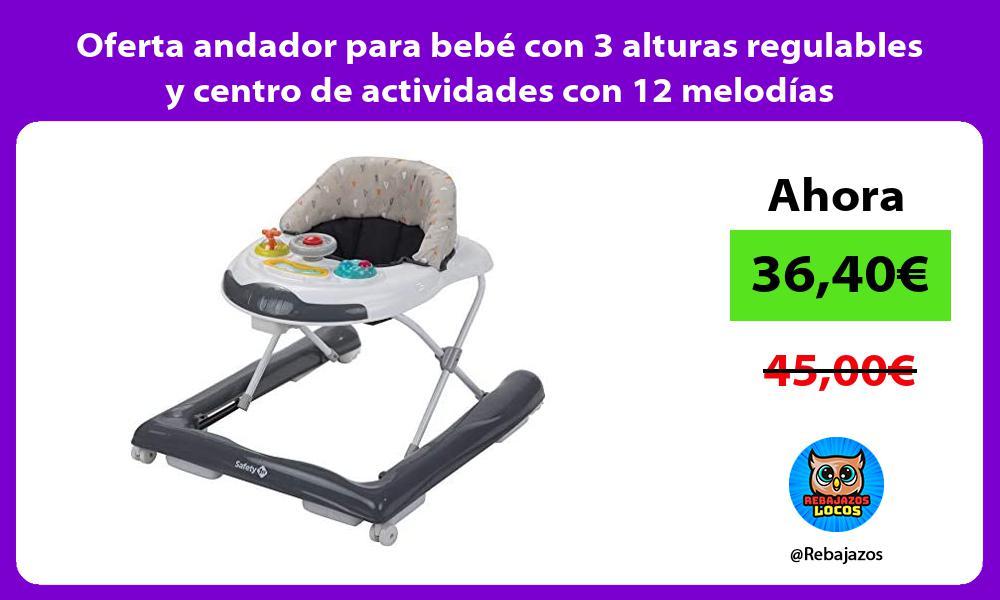 Oferta andador para bebe con 3 alturas regulables y centro de actividades con 12 melodias