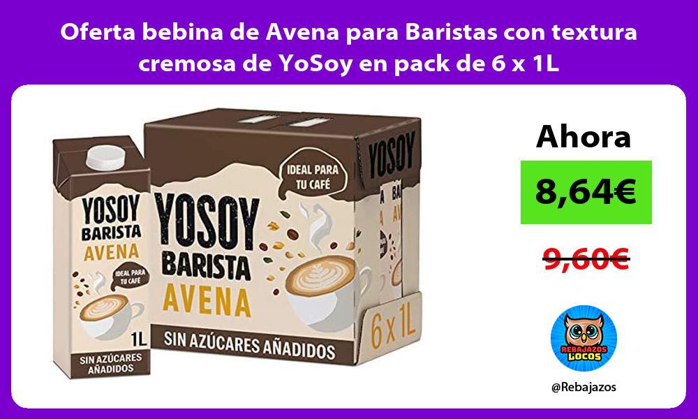 Oferta bebina de Avena para Baristas con textura cremosa de YoSoy en pack de 6 x 1L