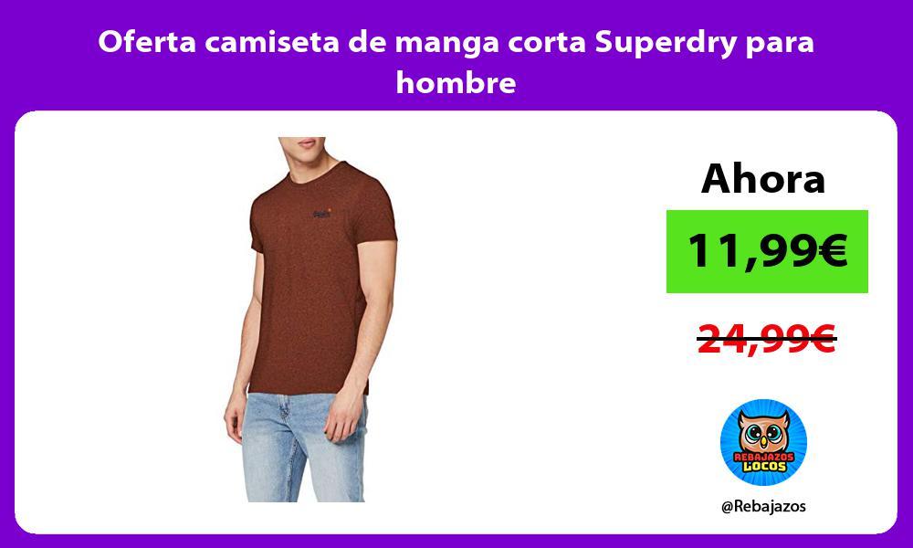 Oferta camiseta de manga corta Superdry para hombre