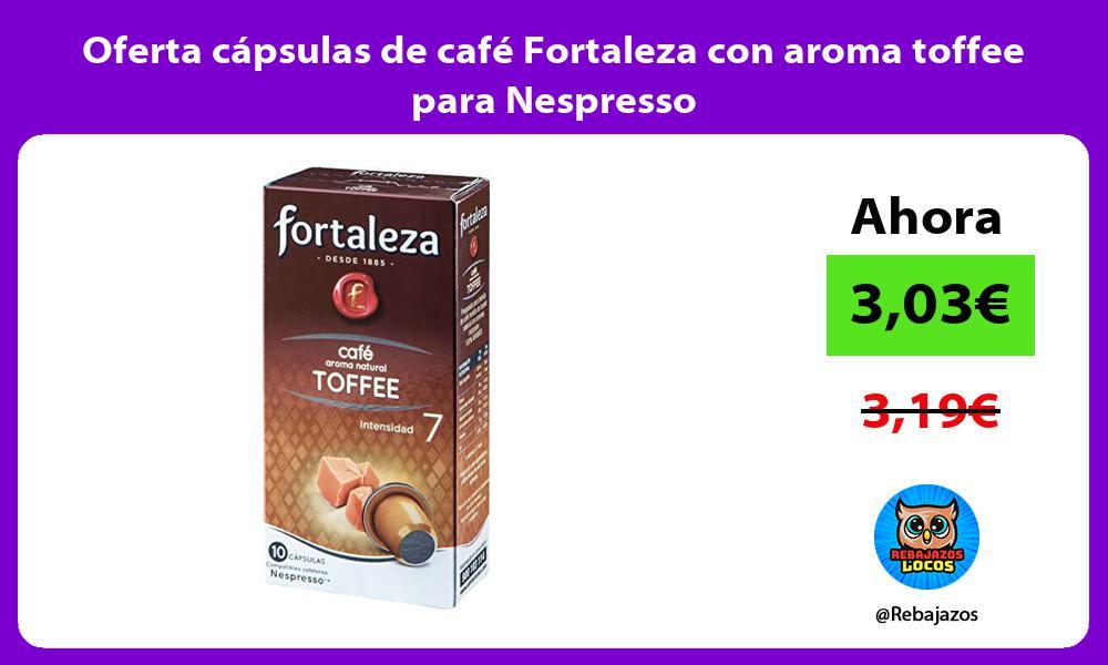 Oferta capsulas de cafe Fortaleza con aroma toffee para Nespresso