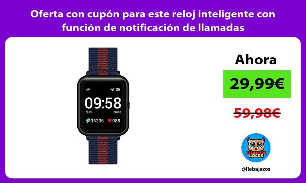 Oferta con cupon para este reloj inteligente con funcion de notificacion de llamadas