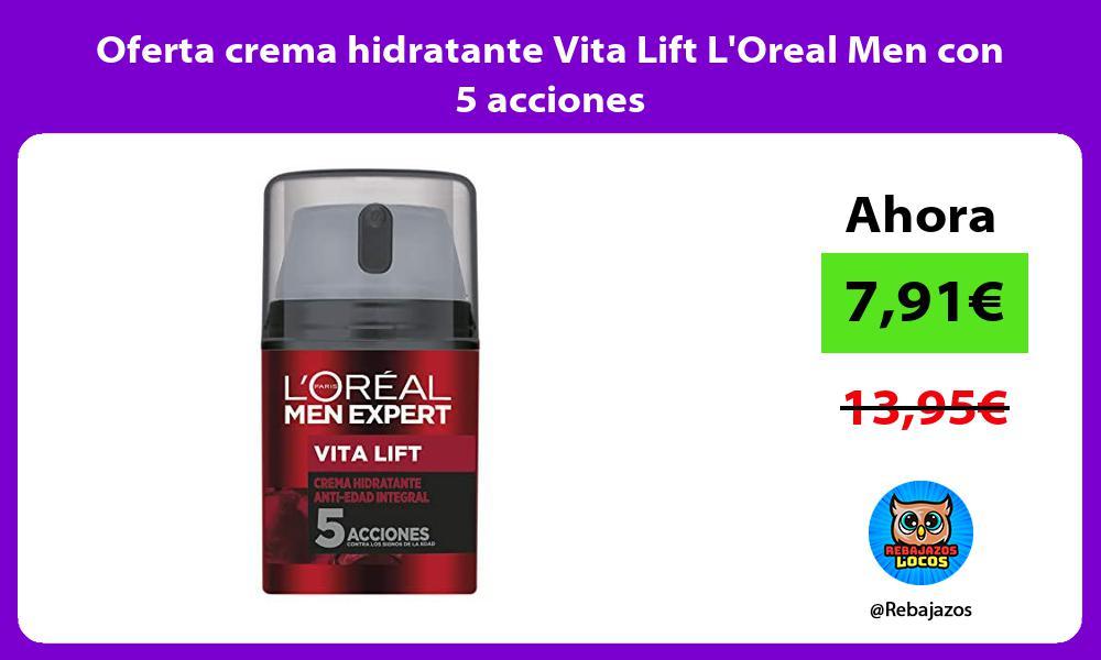 Oferta crema hidratante Vita Lift LOreal Men con 5 acciones