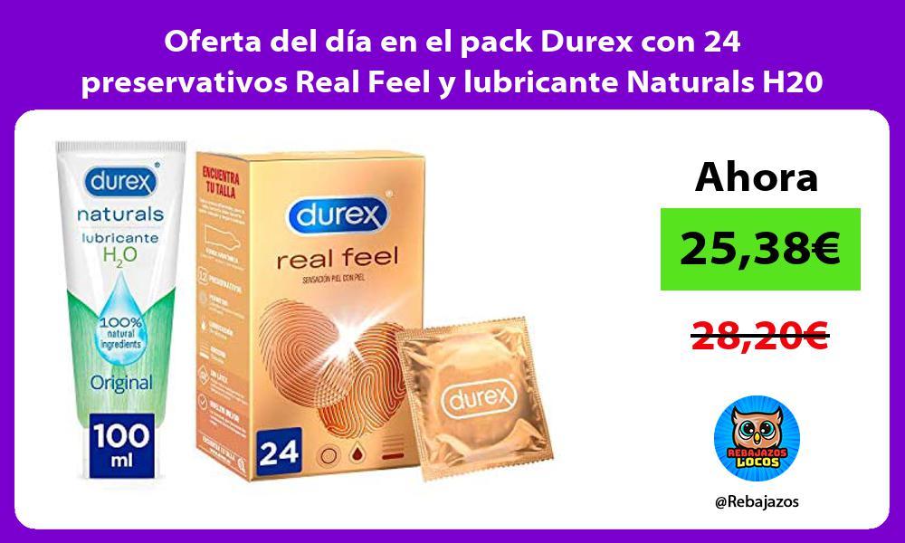 Oferta del dia en el pack Durex con 24 preservativos Real Feel y lubricante Naturals H20