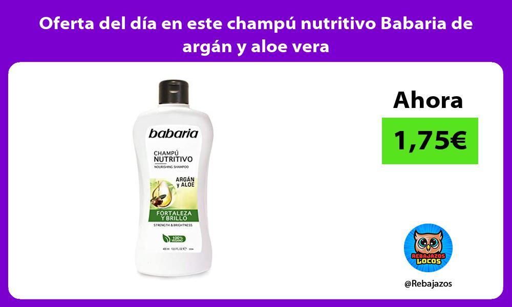Oferta del dia en este champu nutritivo Babaria de argan y aloe vera