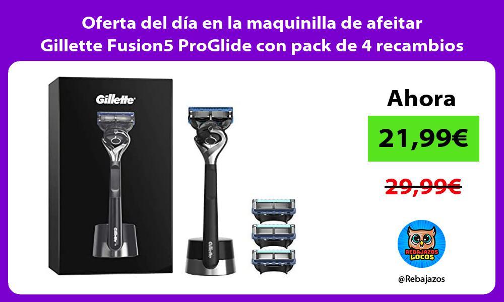 Oferta del dia en la maquinilla de afeitar Gillette Fusion5 ProGlide con pack de 4 recambios