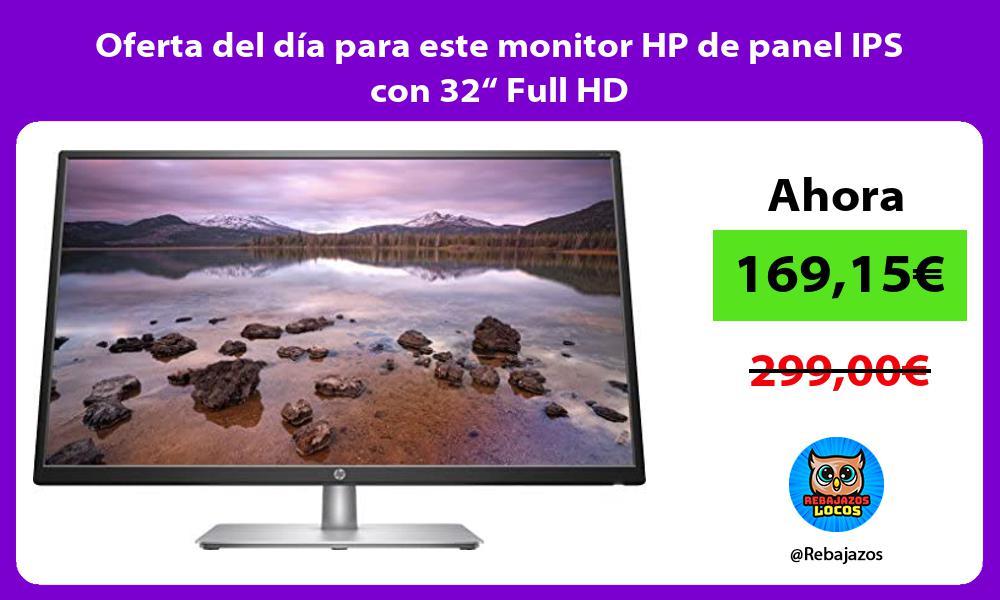 Oferta del dia para este monitor HP de panel IPS con 32 Full HD
