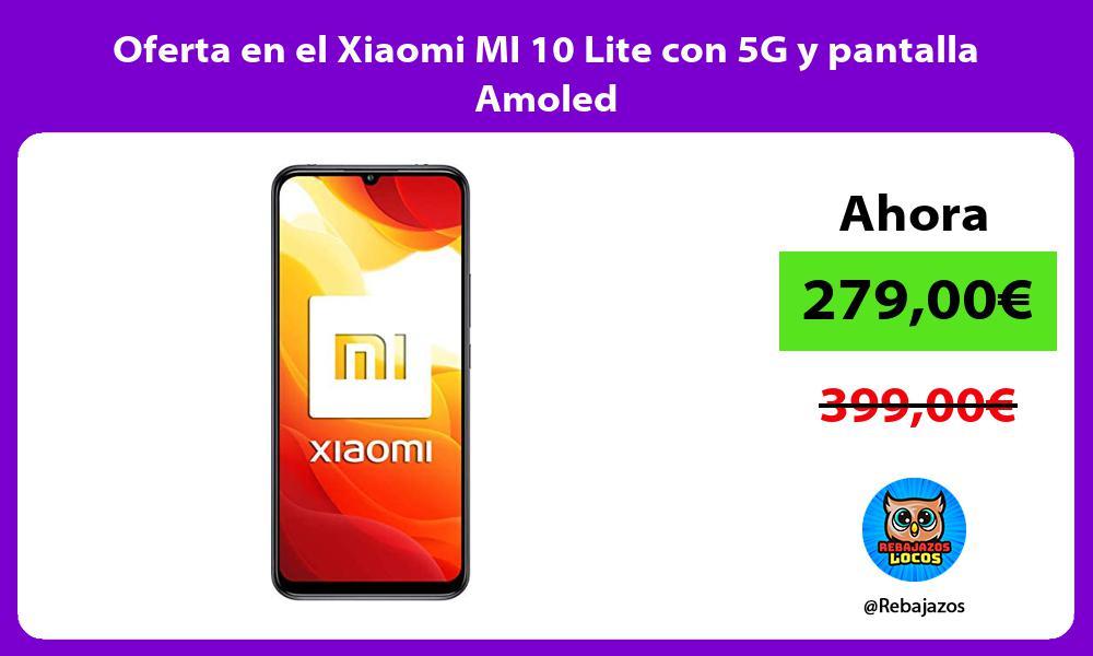 Oferta en el Xiaomi MI 10 Lite con 5G y pantalla Amoled