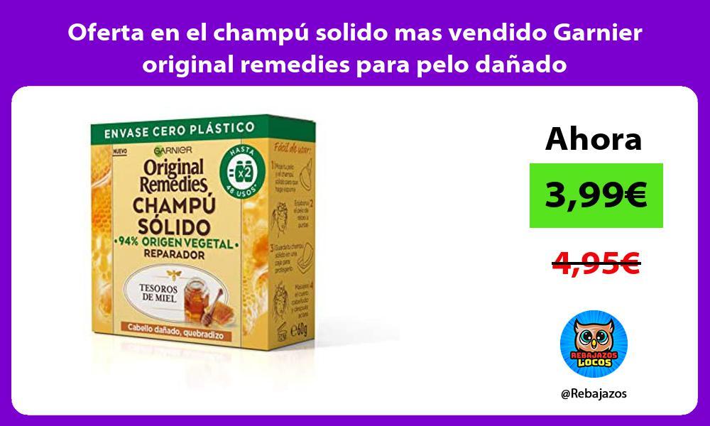 Oferta en el champu solido mas vendido Garnier original remedies para pelo danado