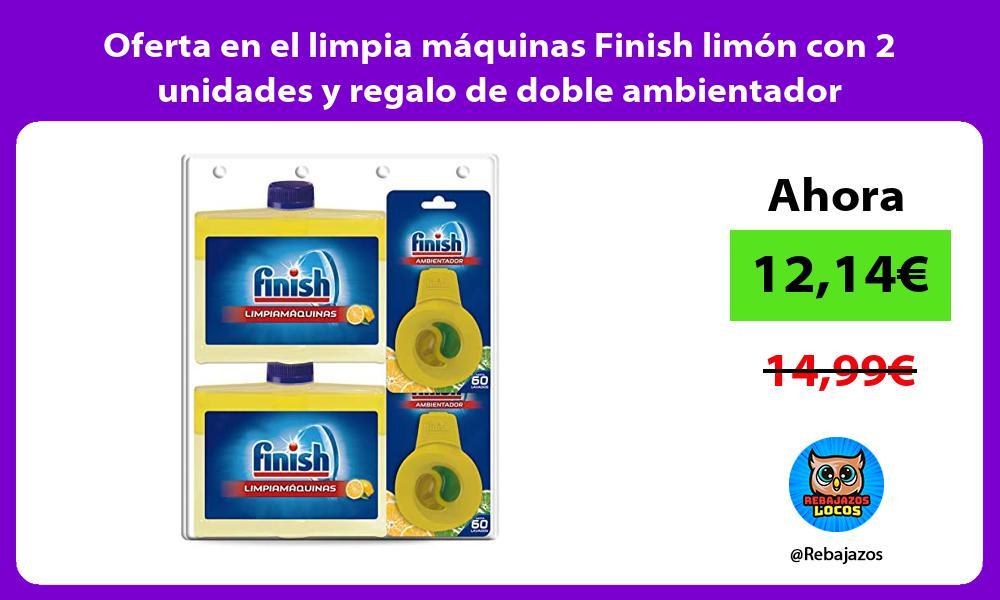 Oferta en el limpia maquinas Finish limon con 2 unidades y regalo de doble ambientador