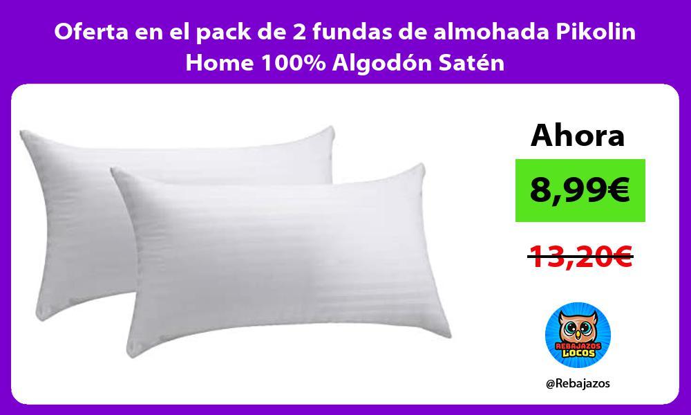 Oferta en el pack de 2 fundas de almohada Pikolin Home 100 Algodon Saten