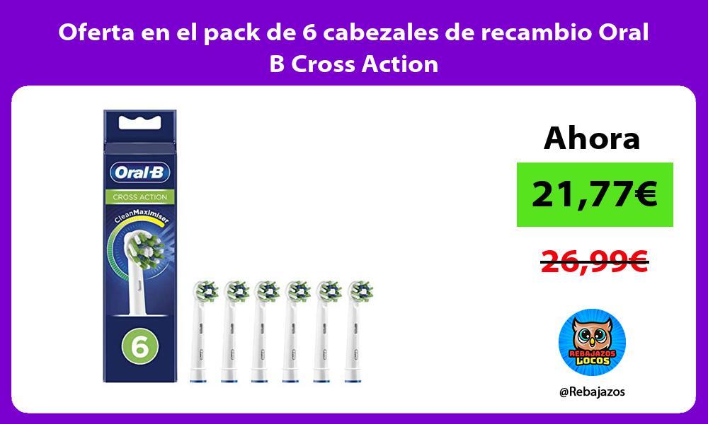 Oferta en el pack de 6 cabezales de recambio Oral B Cross Action