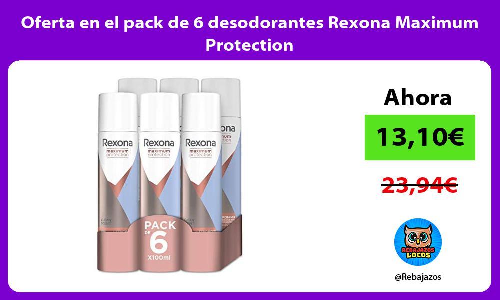 Oferta en el pack de 6 desodorantes Rexona Maximum Protection