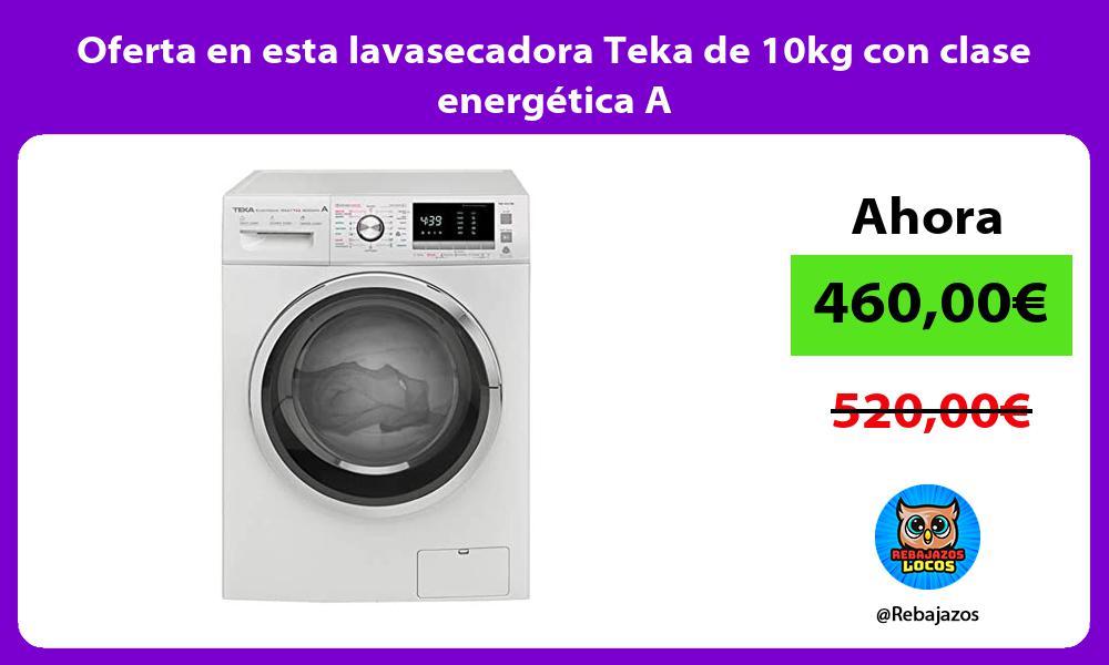 Oferta en esta lavasecadora Teka de 10kg con clase energetica A