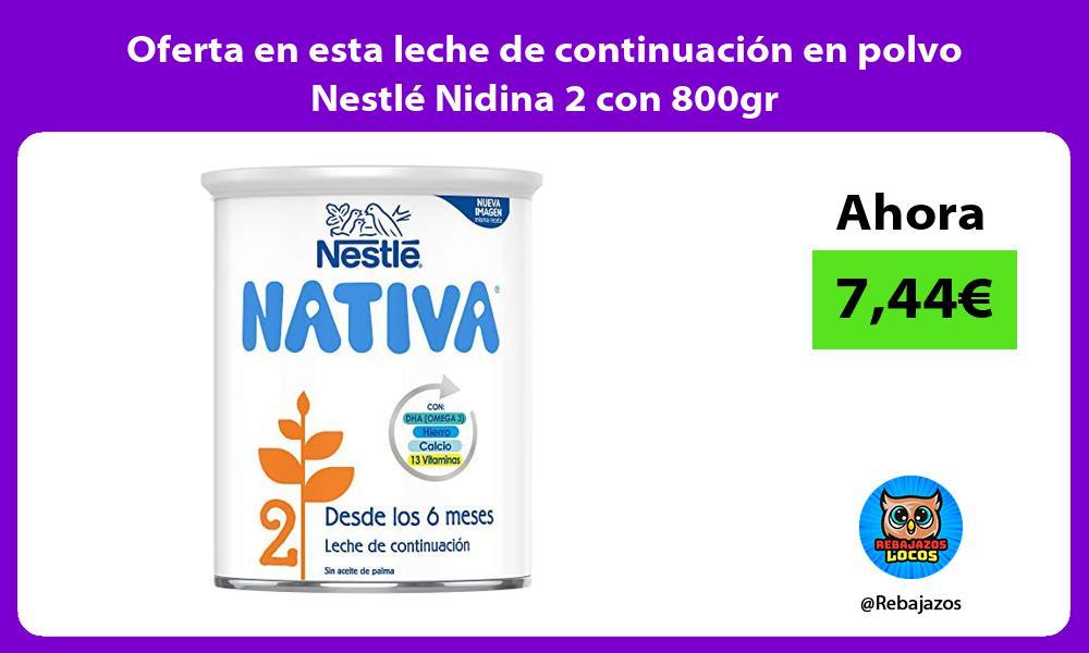 Oferta en esta leche de continuacion en polvo Nestle Nidina 2 con 800gr