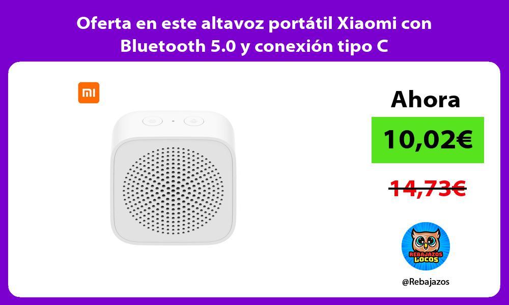 Oferta en este altavoz portatil Xiaomi con Bluetooth 5 0 y conexion tipo C