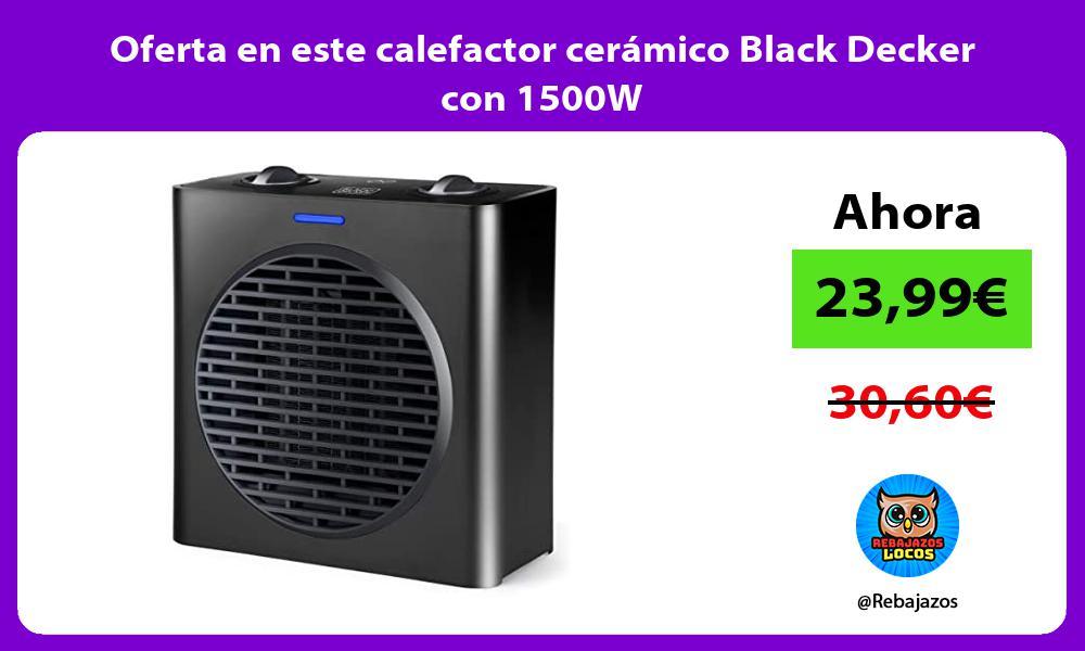 Oferta en este calefactor ceramico Black Decker con 1500W