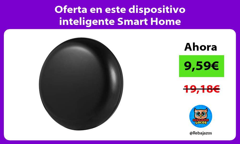 Oferta en este dispositivo inteligente Smart Home