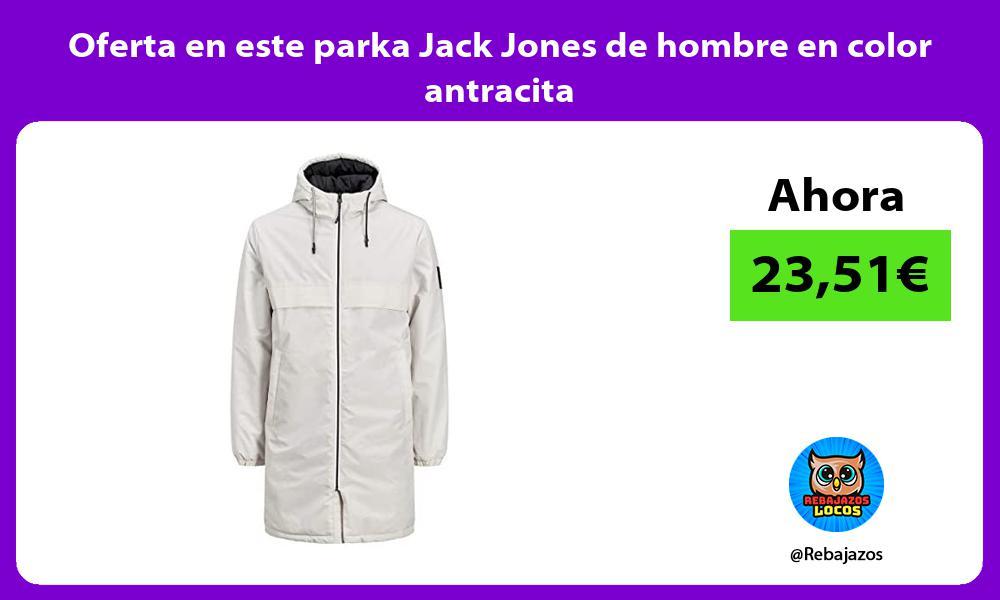 Oferta en este parka Jack Jones de hombre en color antracita