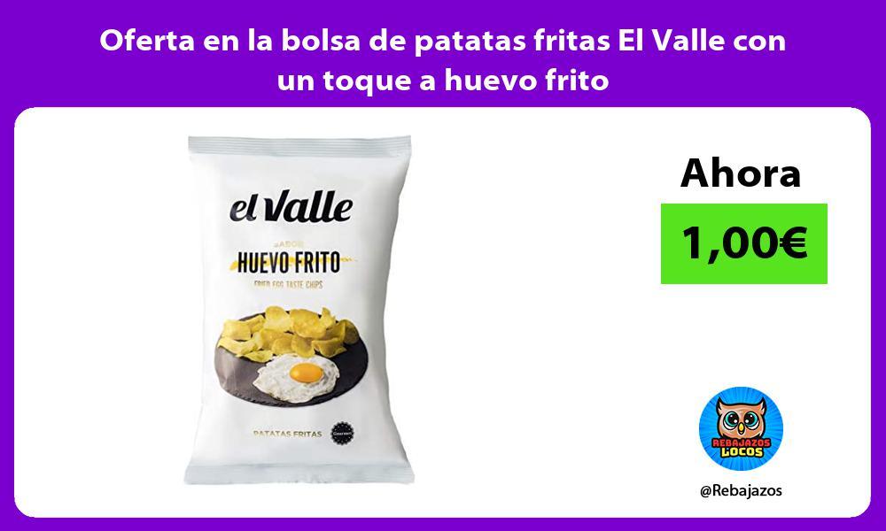Oferta en la bolsa de patatas fritas El Valle con un toque a huevo frito