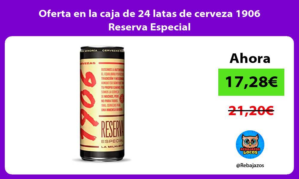 Oferta en la caja de 24 latas de cerveza 1906 Reserva Especial