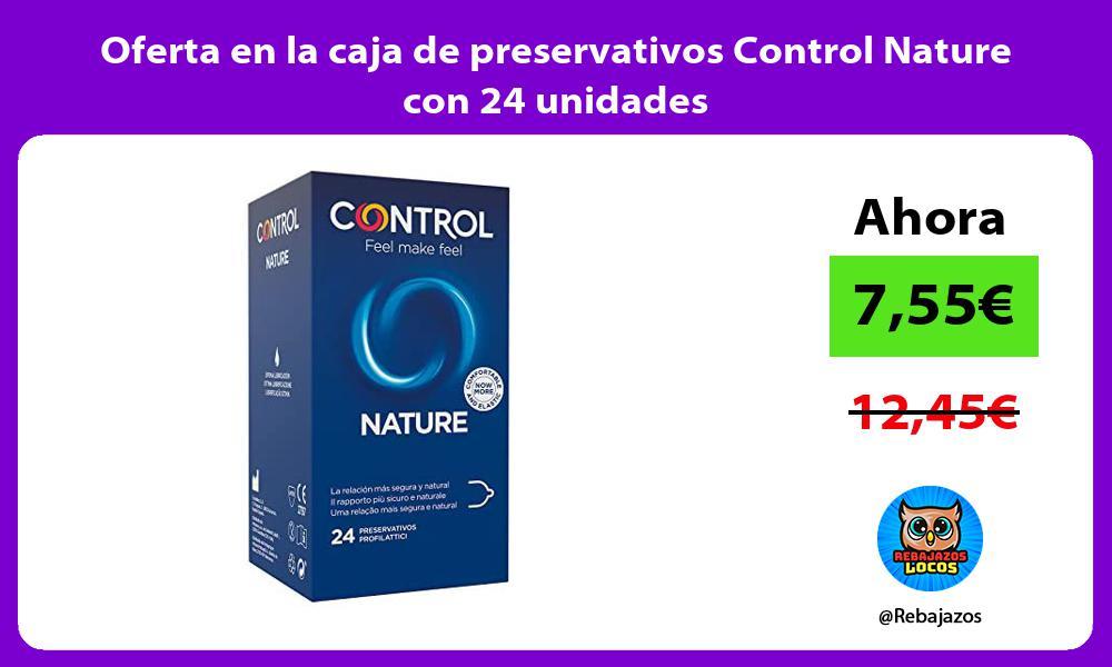 Oferta en la caja de preservativos Control Nature con 24 unidades