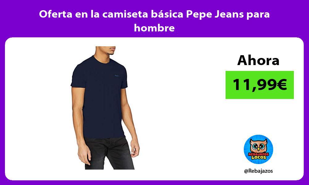 Oferta en la camiseta basica Pepe Jeans para hombre