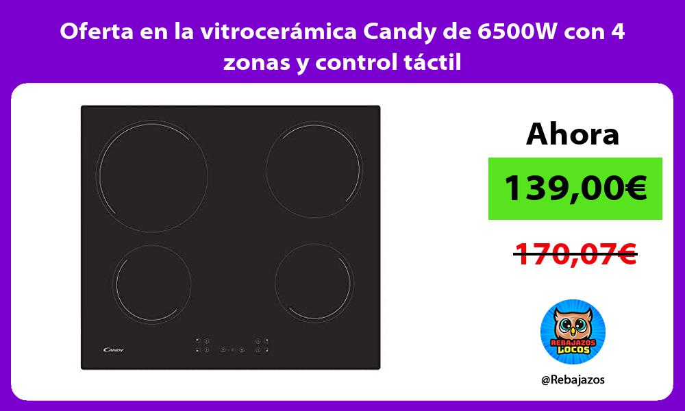 Oferta en la vitroceramica Candy de 6500W con 4 zonas y control tactil