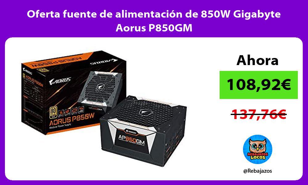 Oferta fuente de alimentacion de 850W Gigabyte Aorus P850GM