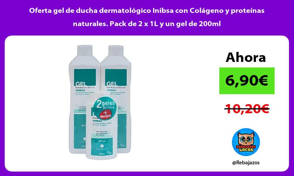 Oferta gel de ducha dermatologico Inibsa con Colageno y proteinas naturales Pack de 2 x 1L y un gel de 200ml