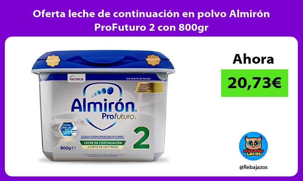 Oferta leche de continuacion en polvo Almiron ProFuturo 2 con 800gr