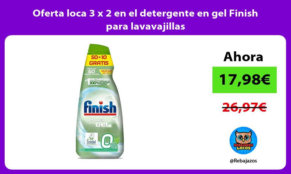 Oferta loca 3 x 2 en el detergente en gel Finish para lavavajillas