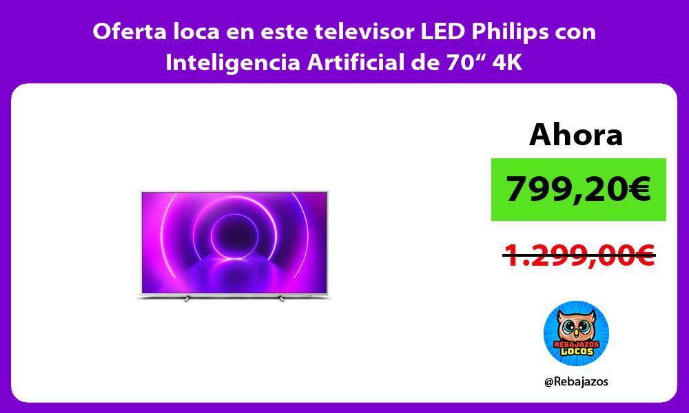 Oferta loca en este televisor LED Philips con Inteligencia Artificial de 70 4K