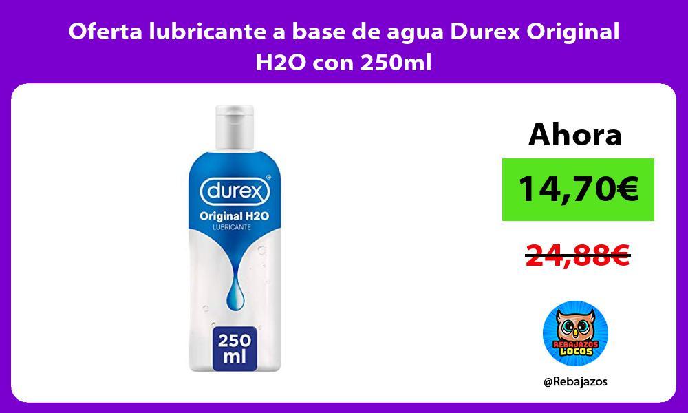 Oferta lubricante a base de agua Durex Original H2O con 250ml