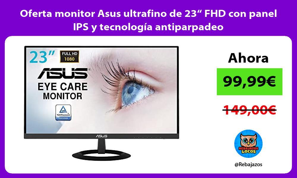 Oferta monitor Asus ultrafino de 23 FHD con panel IPS y tecnologia antiparpadeo